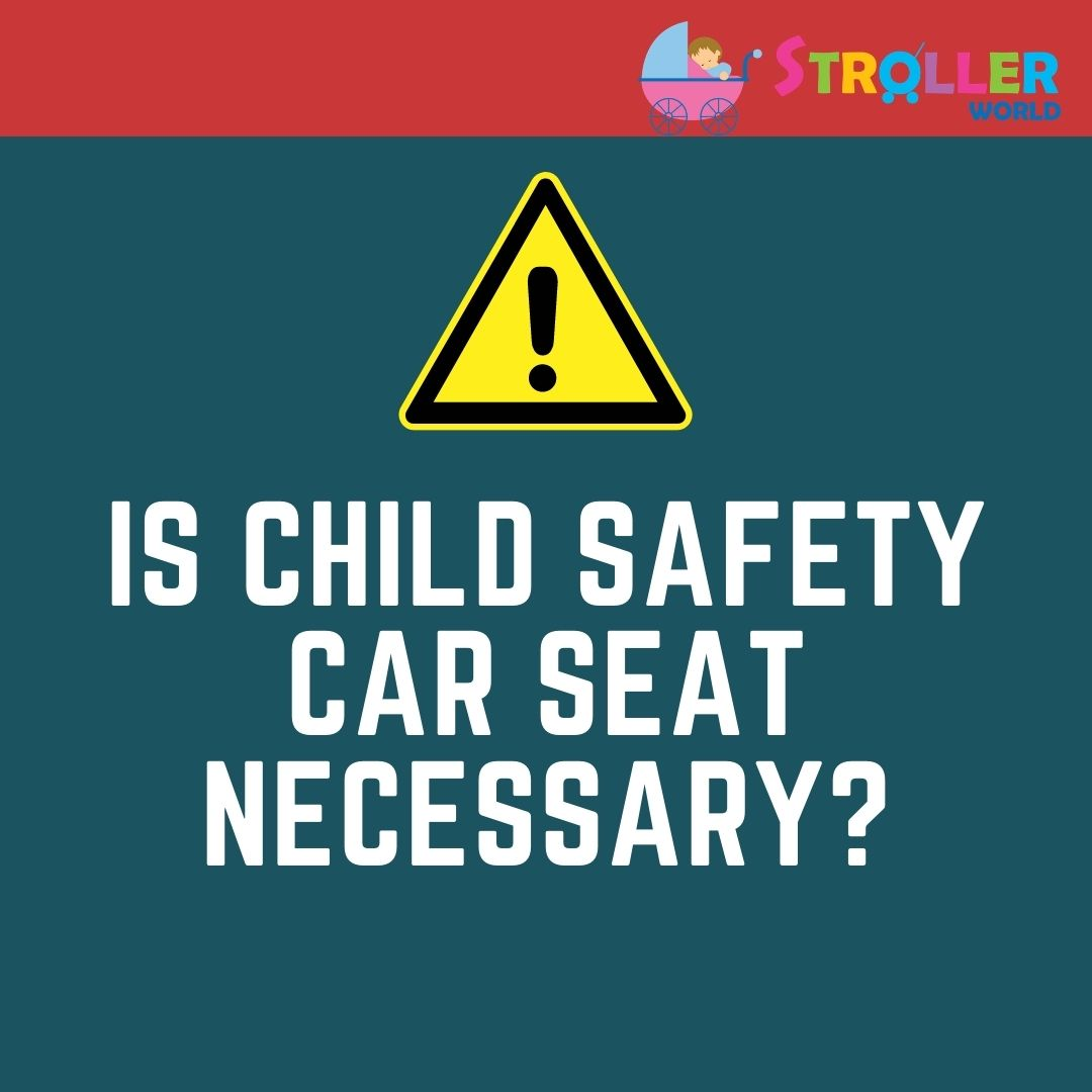 Is Child Safety Car Seat Necessary?
